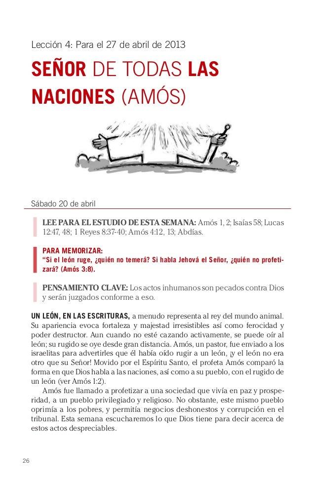 26Lección 4: Para el 27 de abril de 2013SEÑOR DE TODAS LASNACIONES (AMÓS)Sábado 20 de abrilLEE PARA EL ESTUDIO DE ESTA SEM...