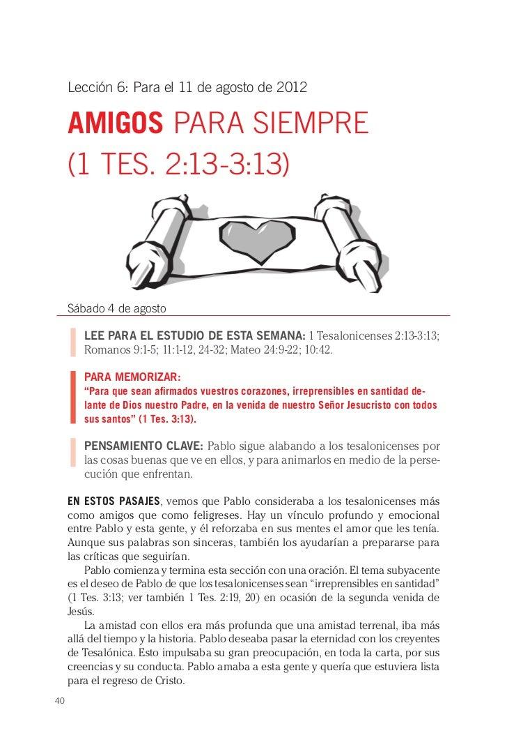 Lección 6: Para el 11 de agosto de 2012     AMIGOS PARA SIEMPRE     (1 TES. 2:13-3:13)     Sábado 4 de agosto        LEE P...