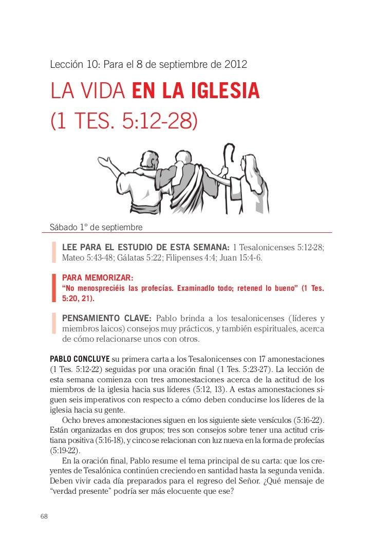Lección 10: Para el 8 de septiembre de 2012     LA VIDA EN LA IGLESIA     (1 TES. 5:12-28)     Sábado 1° de septiembre    ...