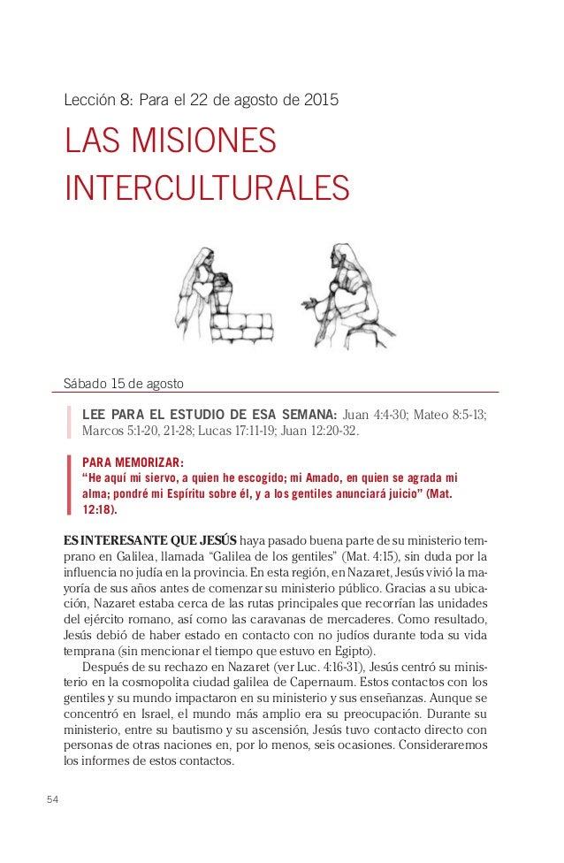 54 Lección 8: Para el 22 de agosto de 2015 LAS MISIONES INTERCULTURALES Sábado 15 de agosto LEE PARA EL ESTUDIO DE ESA SEM...