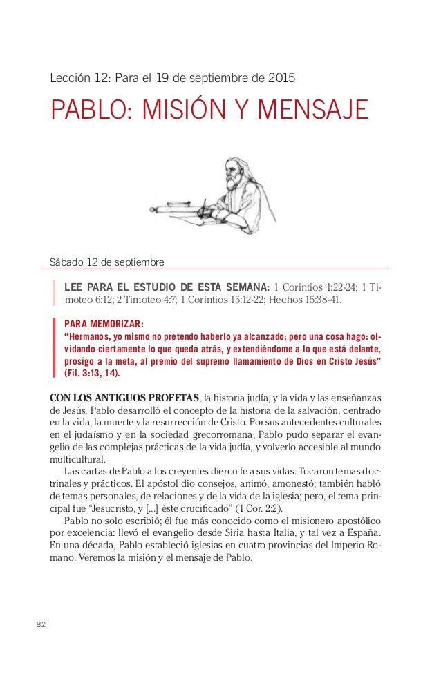 82 Lección 12: Para el 19 de septiembre de 2015 PABLO: MISIÓN Y MENSAJE Sábado 12 de septiembre LEE PARA EL ESTUDIO DE EST...