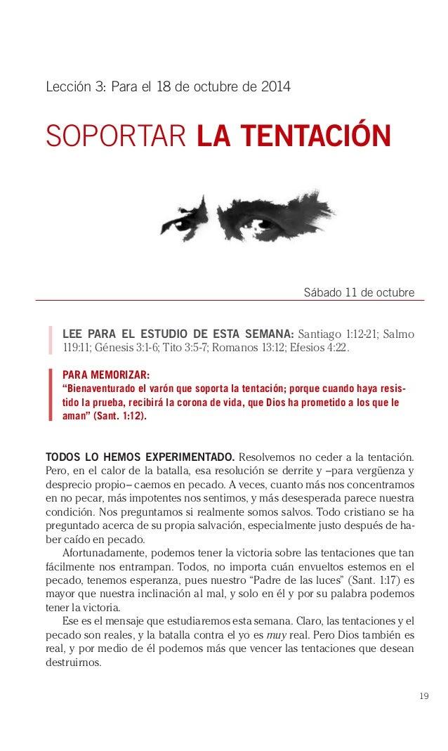 19  Lección 3: Para el 18 de octubre de 2014  SOPORTAR LA TENTACIÓN  Sábado 11 de octubre  LEE PARA EL ESTUDIO DE ESTA SEM...