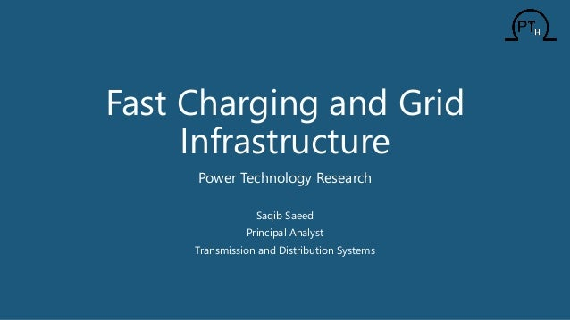 Fast Charging and Grid Infrastructure Power Technology Research Saqib Saeed Principal Analyst Transmission and Distributio...