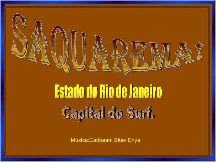 saquarema! Estado do Rio de Janeiro Capital do Surf. Música:Caribeam Blue/ Enya.