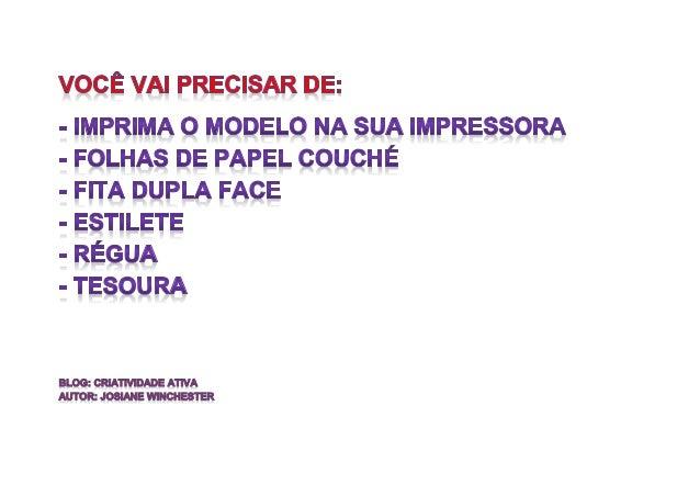 VOCE ÍAI PRECISAR DE:   - IMPRIMA.  O MODELO RFA SUA IMPRESSORA.  - FOLHIÃS DE PAPEL COUCHE  - FITA DUPLA FÍ-&CE  - ESTILE...