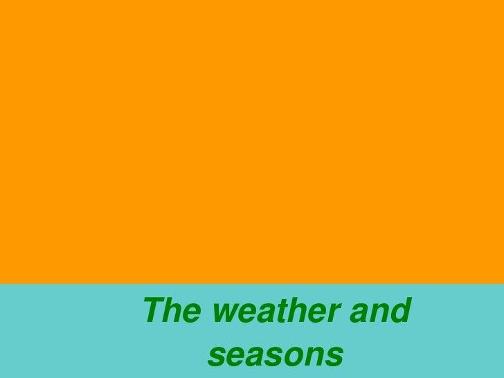 Theweatherand        seasons