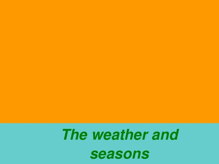 The weather and          seasons