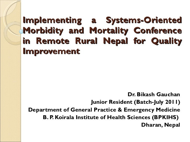 Implementing a Systems-Oriented Morbidity and Mortality Conference in Remote Rural Nepal for Quality Improvement Dr. Bikas...