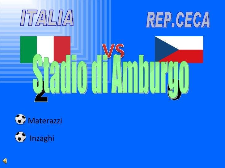 ITALIA REP.CECA 2 0 Materazzi Inzaghi Stadio di Amburgo