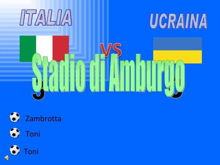 ITALIA UCRAINA 3 0 Zambrotta Toni Toni Stadio di Amburgo