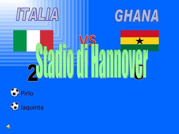 ITALIA GHANA 2 0 Pirlo Iaquinta Stadio di Hannover