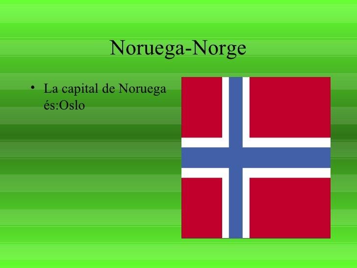 Noruega-Norge <ul><li>La capital de Noruega és:Oslo </li></ul>