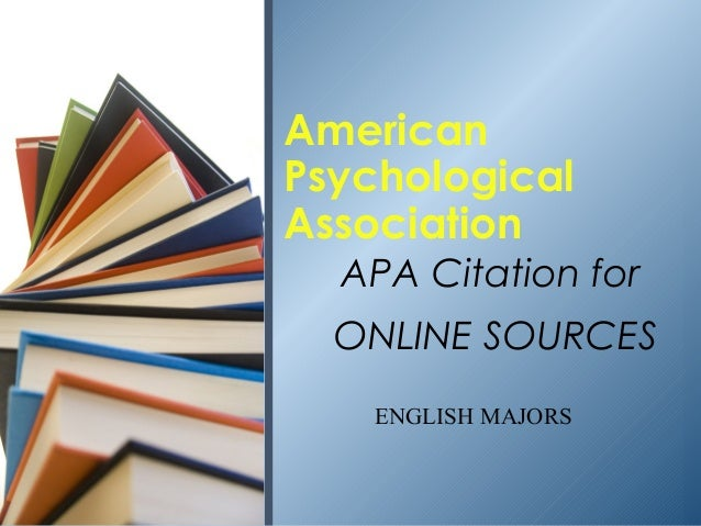 AmericanPsychologicalAssociation  APA Citation for  ONLINE SOURCES    ENGLISH MAJORS