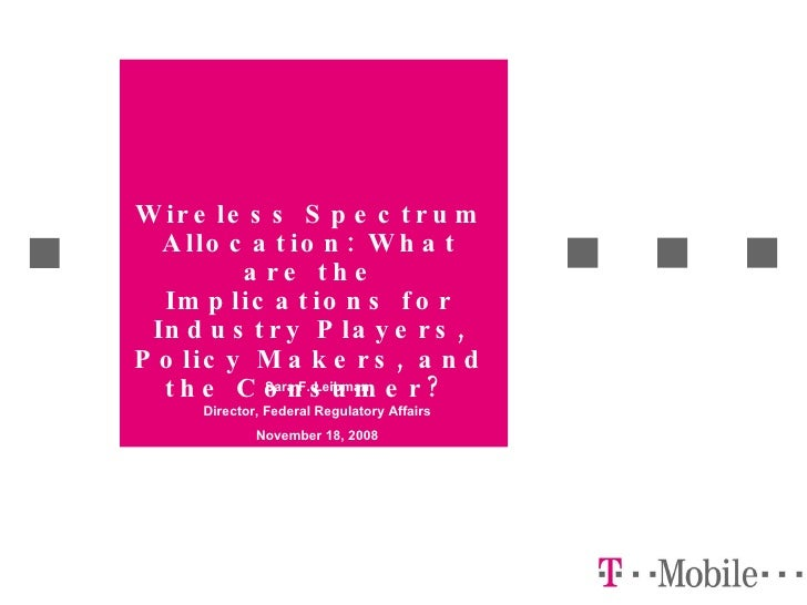 Wireless Spectrum Allocation: What are the Implications for Industry Players, Policy Makers, and the Consumer?   Sara F. L...