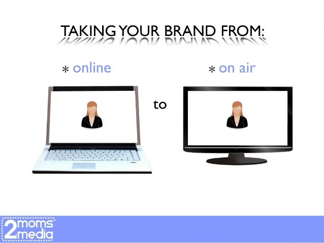 Take Your Brand From Online to On-Air