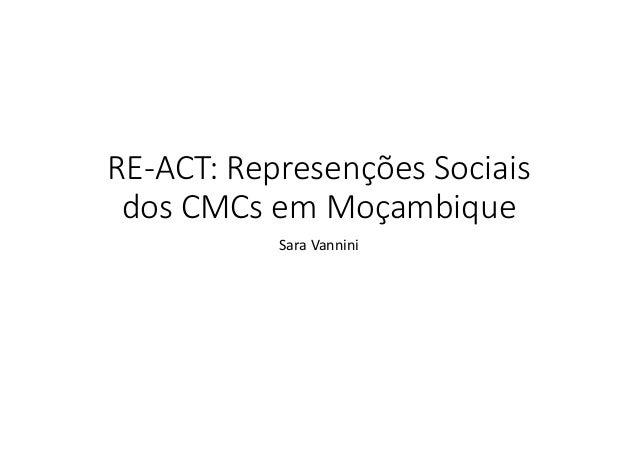 RE‐ACT:Represenções Sociais dosCMCsemMoçambique SaraVannini