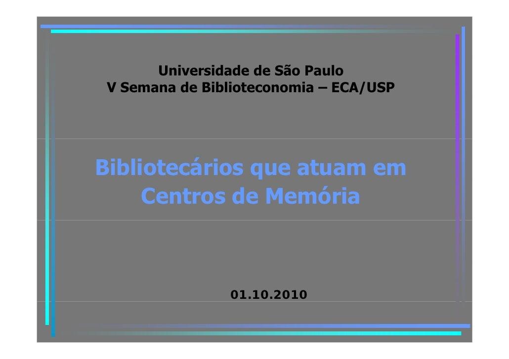 Universidade de São Paulo  V Semana de Biblioteconomia – ECA/USP     Bibliotecários que atuam em                q      Cen...
