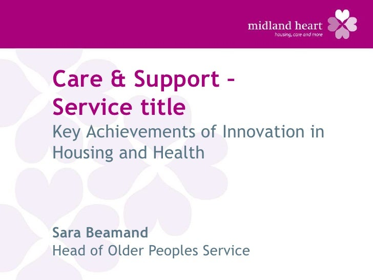 Care & Support –Service titleKey Achievements of Innovation inHousing and HealthSara BeamandHead of Older Peoples Service