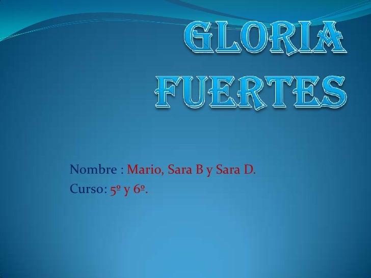 GLORIA FUERTES<br />Nombre : Mario, Sara B y Sara D.<br />Curso: 5º y 6º.<br />