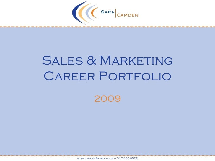 Sales & Marketing Career Portfolio 2009 sara.camden@yahoo.com – 317.440.0522