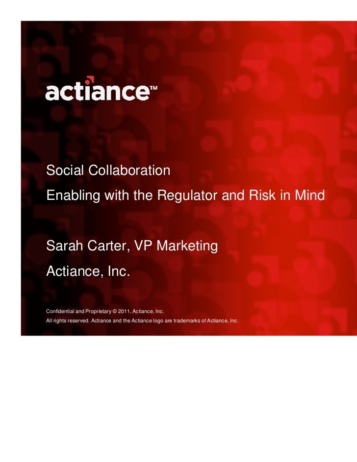 Social CollaborationEnabling with the Regulator and Risk in MindSarah Carter, VP MarketingActiance, Inc.Confidential and P...