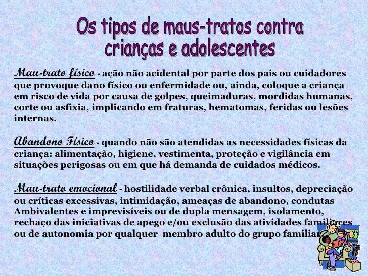 Mau-trato físico  -  ação não acidental por parte dos pais ou cuidadores  que provoque dano físico ou enfermidade ou, aind...