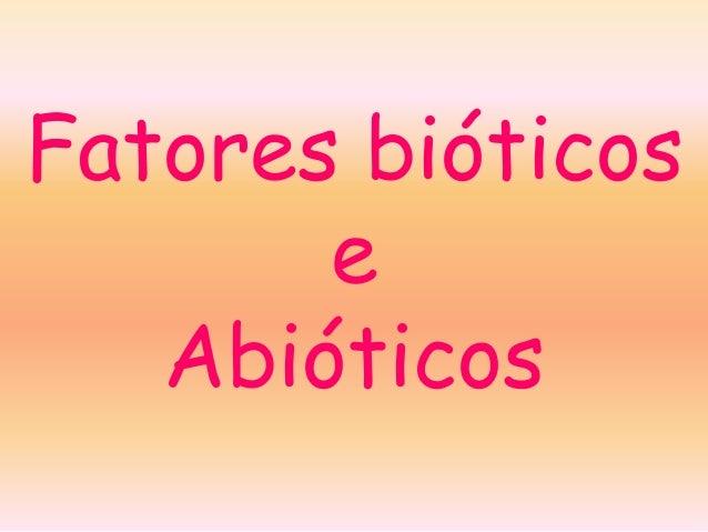 Fatores bióticos       e   Abióticos