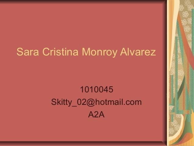1010045 Skitty_02@hotmail.com A2A Sara Cristina Monroy Alvarez