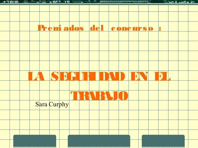 Premi ados del concurso : LA SEGURIDAD EN EL TRABAJOSara Curphy