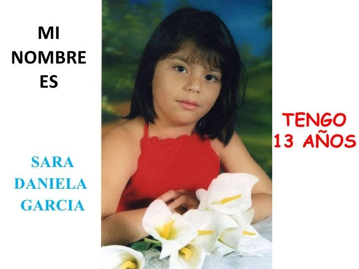 MI NOMBRE ES SARA DANIELA  GARCIA TENGO 13 AÑOS