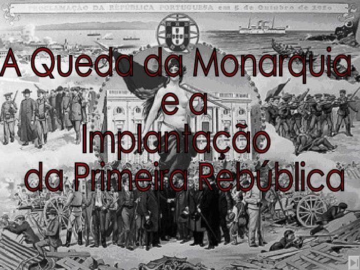 A Queda da Monarquia e a  Implantação da Primeira Rebública