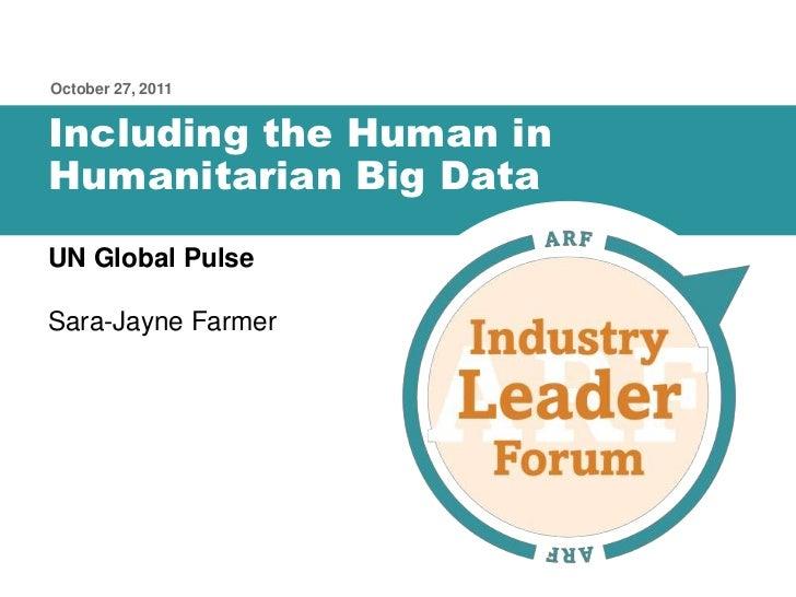 October 27, 2011Including the Human inHumanitarian Big DataUN Global PulseSara-Jayne Farmer