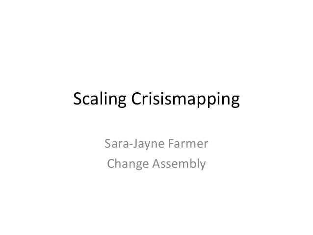 Scaling CrisismappingSara-Jayne FarmerChange Assembly