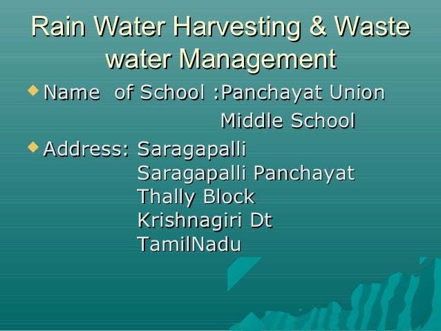 Rain Water Harvesting & Waste     water Management Name  of School :Panchayat Union                    Middle School Add...