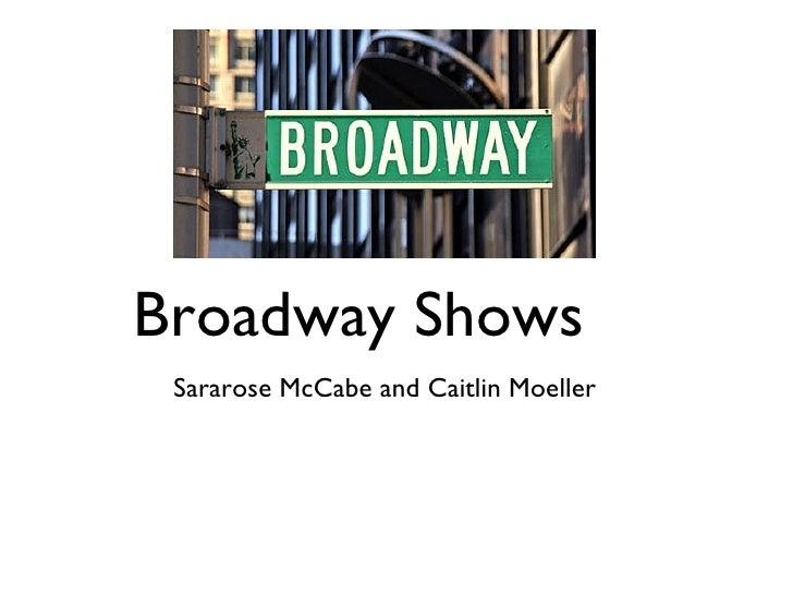 Broadway Shows <ul><li>Sararose McCabe and Caitlin Moeller </li></ul>