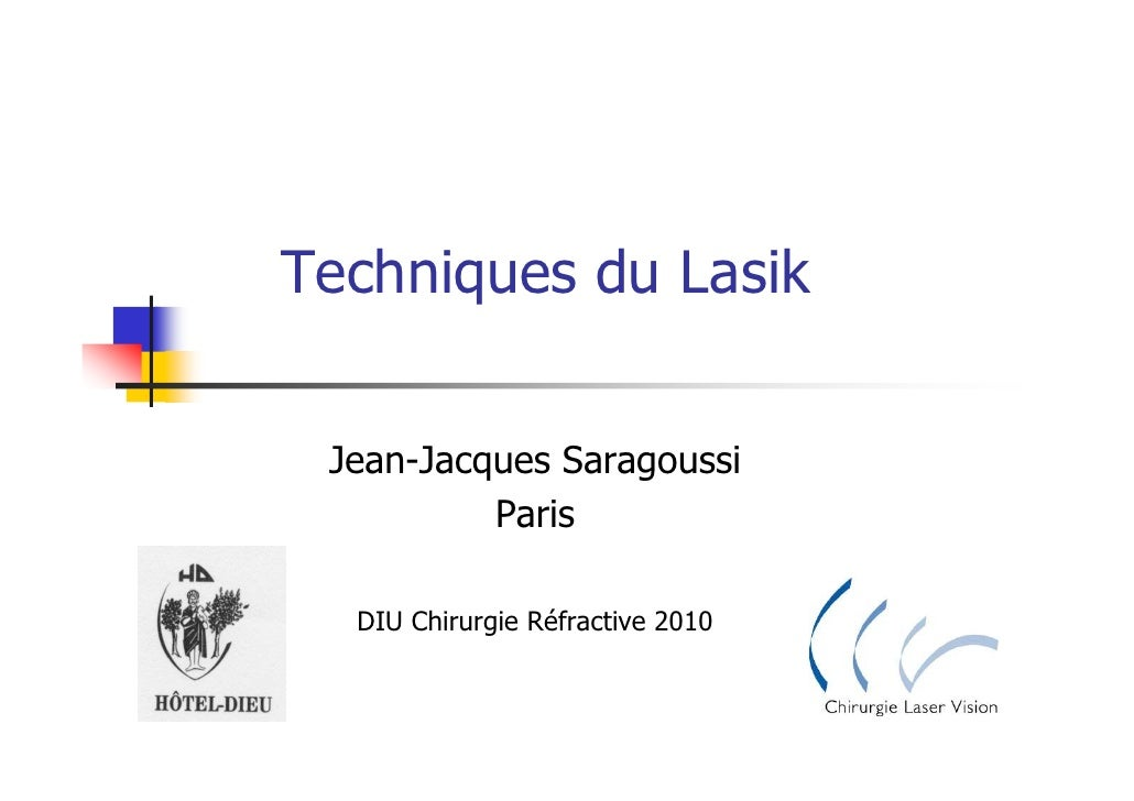 Techniques du Lasik    Jean-Jacques Saragoussi           Paris    DIU Chirurgie Réfractive 2010