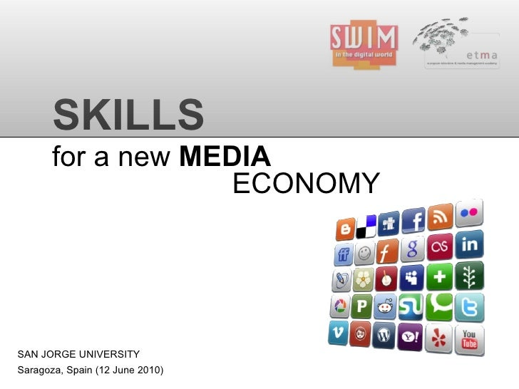 SKILLS for a new  MEDIA ECONOMY SAN JORGE UNIVERSITY Saragoza, Spain (12 June 2010)