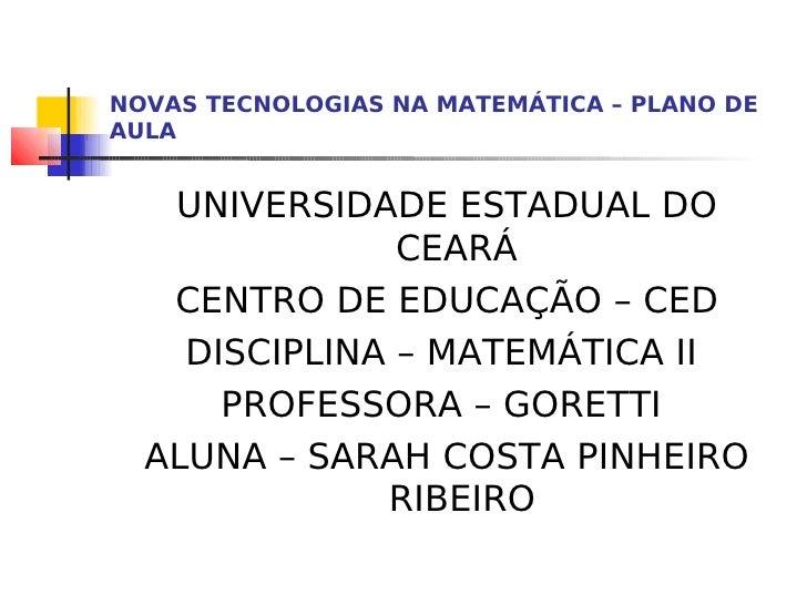 NOVAS TECNOLOGIAS NA MATEMÁTICA – PLANO DEAULA   UNIVERSIDADE ESTADUAL DO               CEARÁ   CENTRO DE EDUCAÇÃO – CED  ...