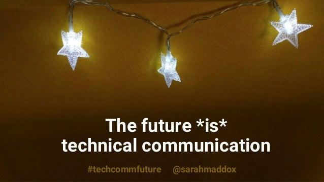 #techcommfuture @sarahmaddox The future *is* technical communication