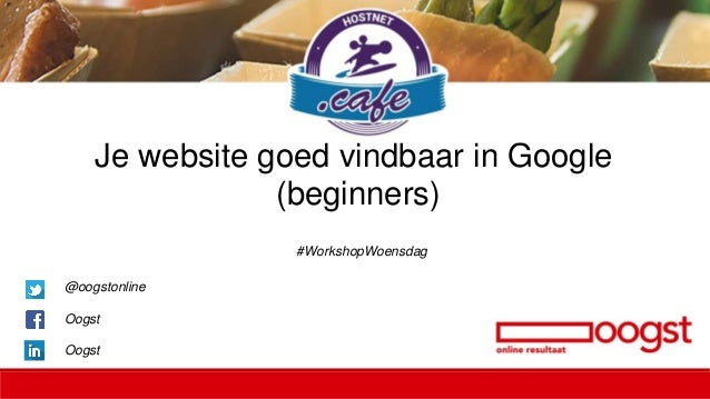 Je website goed vindbaar in Google (beginners) #WorkshopWoensdag @oogstonline Oogst Oogst