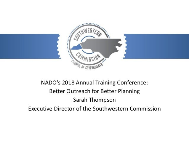 NADO's 2018 Annual Training Conference: Better Outreach for Better Planning Sarah Thompson Executive Director of the South...