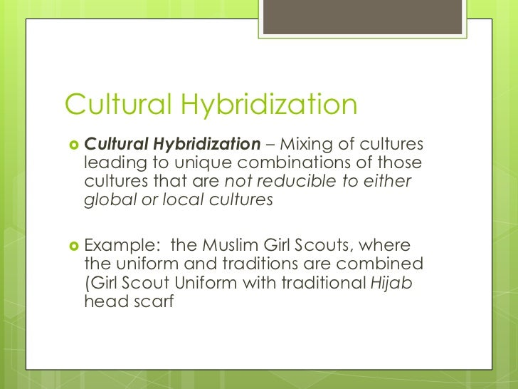 cultural hybridization and cultural homogenization Hybridization implies fusion, racial mixing, creolization there have been diverse manifestations of cultural homogenization and.