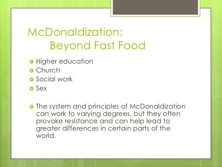 mcdonaldization term paper essay Search term papers, college essay examples and free essays on essays24com - full papers database mcdonaldization is the process by which the principles of the fast food restaurant are coming to dominate more and more sectors of america society as well as the rest of the world (ritzer.