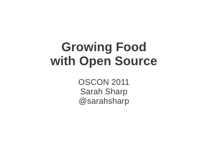 Growing Foodwith Open Source    OSCON 2011    Sarah Sharp    @sarahsharp