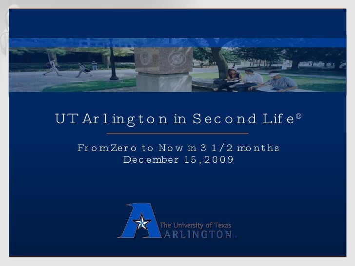 UT Arlington in Second Life ® From Zero to Now in 3 1/2 months December 15, 2009