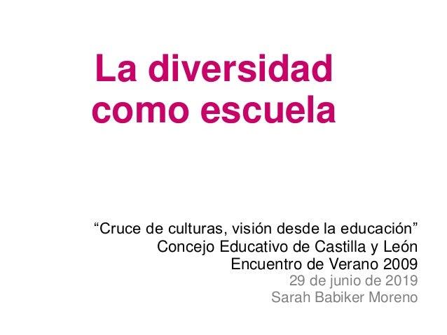 """La diversidad como escuela """"Cruce de culturas, visión desde la educación"""" Concejo Educativo de Castilla y León Encuentro d..."""