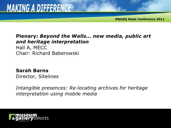 Plenary:  Beyond the Walls… new media, public art and heritage interpretation Hall A, MECC Chair: Richard Baberowski Sarah...