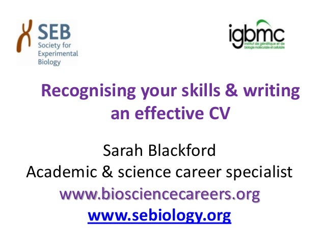 Recognising your skills & writing an effective CV Sarah Blackford Academic & science career specialist www.biosciencecaree...