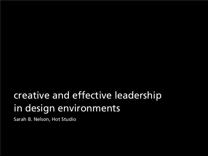 creative and effective leadershipin design environmentsSarah B. Nelson, Hot Studio