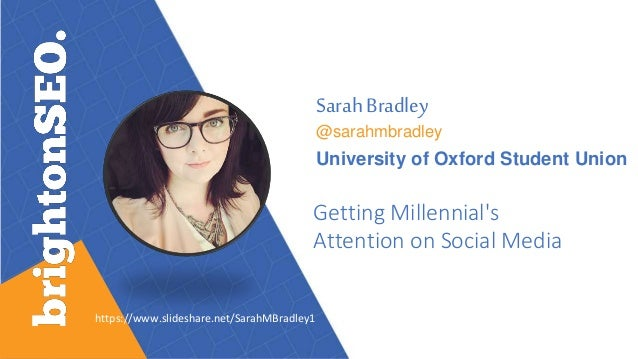 Sarah Bradley @sarahmbradley University of Oxford Student Union Getting Millennial's Attention on Social Media https://www...